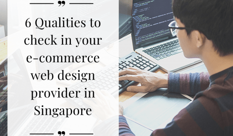 6 Qualities to check in your e-commerce website design provider in Singapore