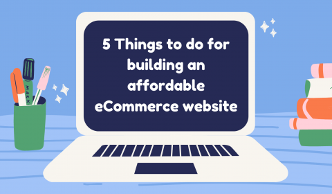 5 Things to do for building an affordable eCommerce website